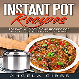 Instant Pot Recipes: 200 Easy and Delicious Recipes for Your Electric Pressure Cooker audiobook cover art