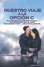 Nuestro Viaje A La Opción C:: Una historia de amor inspiradora que demuestra que el amor SÍ conquista todo... Incluido el cáncer (Spanish Edition)