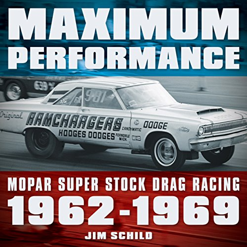 Maximum Performance: Mopar Super Stock Drag Racing 1962 - 1969