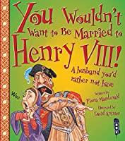 You Wouldn't Want to Be Married to Henry VIII! (You Wouldn't Want to Be...)