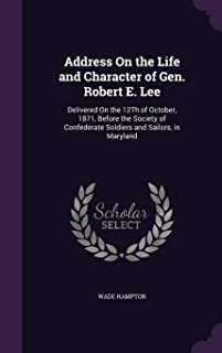 Address on the Life and Character of Gen. Robert E. Lee: Delivered on the 12th of October, 1871, Before the Society of Con...