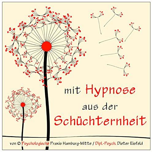 MIT HYPNOSE AUS DER SCHÜCHTERNHEIT (Hypnose-Audio-CD) / ... Schüchternheit wie im Schlaf mit demUnterbewusstsein beseitigen!