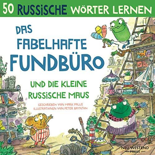 Das Fabelhafte Fundbüro und die kleine russische Maus: Eine herzliche, lustige Geschichte, die 50 russische Wörter umfasst. Russisch lernen kinder ... deutsch anfänger, russische kinderbücher)