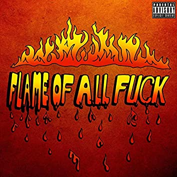 Flame Of All Fuck