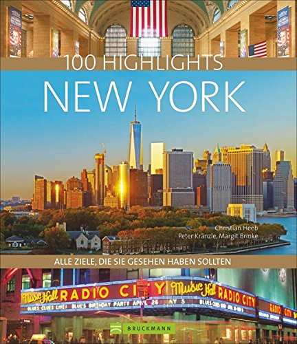 Bildband New York: 100 Highlights New York. Ein Städteführer mit allen Zielen, die Sie gesehen haben sollten. USA-Reiseführer zu New Yorker Sehenswürdigkeiten wie Manhattan und der Freiheitsstatue