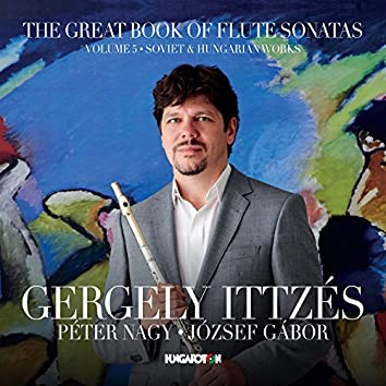 The Great Book of Flute Sonatas, Vol. 5: Soviet & Hungarian Works
