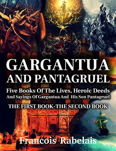 Gargantua and Pantagruel: THE FIRST BOOK-THE SECOND BOOK with classic and antique illustrations (English Edition)