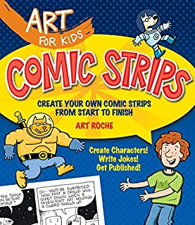 Art for Kids: Comic Strips: Create Your Own Comic Strips from Start to Finish