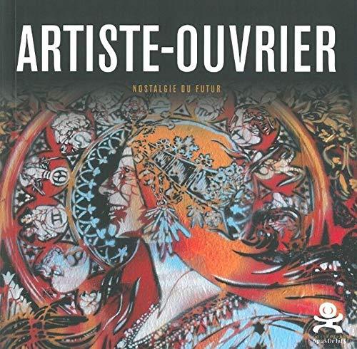 Artiste-Ouvrier - Nostalgie du futur: Opus Delit 19 (Opus délits)