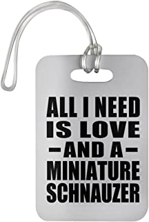 Designsify All I Need is Love and A Miniature Schnauzer - Luggage Tag Bag-gage Suitcase Tag Durable Plastic - Dog Cat Owner Lover Memorial Birthday Anniversary Valentine's Day Easter White