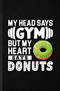 My Head Says Gym but My Heart Says Donuts: Blank Funny Cook Baker Chef Lined Notebook/ Journal For Doughnut Workout, Inspi...