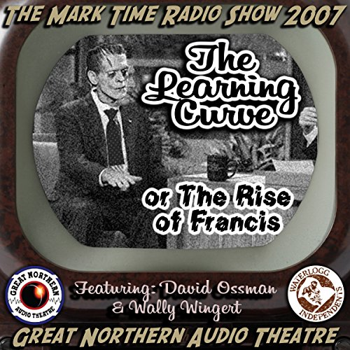 The Learning Curve     Or, The Rise of Francis: The Great Northern Audio Theatre              By:                                                                                                                                 Jerry Stearns,                                                                                        Brian Price                               Narrated by:                                                                                                                                 David Ossman,                                                                                        Wally Wingert,                                                                                        full cast                      Length: 34 mins     Not rated yet     Overall 0.0