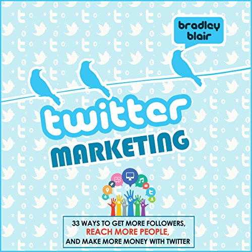 Twitter Marketing     33 Ways to Get More Followers, Reach More People and Make More Money with Twitter               By:                                                                                                                                 Bradley Blair                               Narrated by:                                                                                                                                 Patrick Bennett                      Length: 37 mins     Not rated yet     Overall 0.0