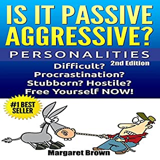 Personalities: Passive Aggressive     Difficult? Stubborn? Hostile? Procrastination? Free Yourself Now!              By:                                                                                                                                 Margaret Brown                               Narrated by:                                                                                                                                 Jeff Moon                      Length: 1 hr and 59 mins     19 ratings     Overall 3.7