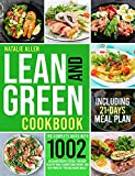 """LEAN AND GREEN COOKBOOK: The Complete Guide With 1000 Delicious Recipes To Help You Keep Healthy While Harnessing Energy and The Power Of 'Fueling Hacks Meals""""