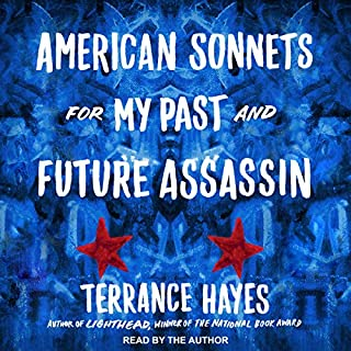 American Sonnets for My Past and Future Assassin                   By:                                                                                                                                 Terrance Hayes                               Narrated by:                                                                                                                                 Terrance Hayes                      Length: 1 hr and 18 mins     2 ratings     Overall 5.0