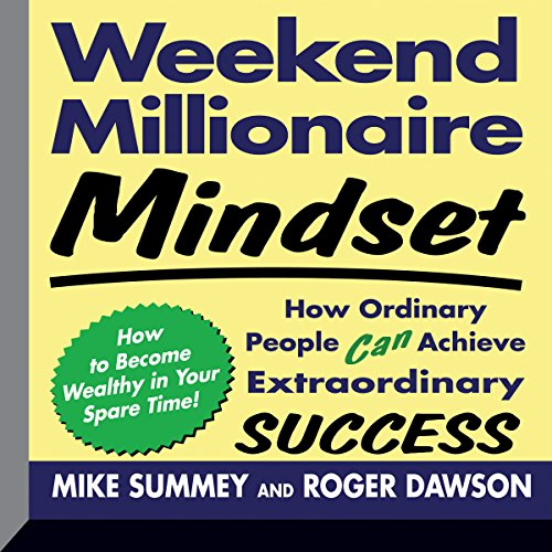 Weekend Millionaire Mindset     How Ordinary People Can Achieve Extraordinary Success              By:                                                                                                                                 Mike Summey,                                                                                        Roger Dawson                               Narrated by:                                                                                                                                 Walter Dixon                      Length: 10 hrs and 17 mins     2 ratings     Overall 5.0