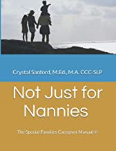 Not Just for Nannies: The Special Families Caregiver Manual ©