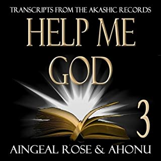 Help Me God: Transcripts from the Akashic Records, Session 3