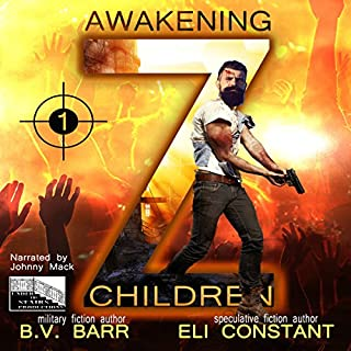 Z Children: Awakening, Book 1                   By:                                                                                                                                 Eli Constant,                                                                                        B.V. Barr                               Narrated by:                                                                                                                                 Johnny Mack                      Length: 7 hrs and 15 mins     39 ratings     Overall 4.2