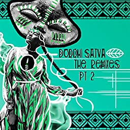 Boddhi Satva The Remixes Pt 2 By Boddhi Satva On Amazon Music Unlimited