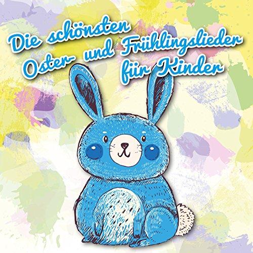 Die schönsten Oster- Und Frühlingslieder für Kinder