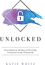 Unlocked: Assessment as the Key to Everyday Creativity in the Classroom (Teaching and Measuring Creativity and Creative Skills)