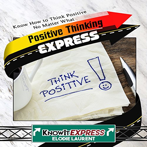Positive Thinking Express: Know How to Think Positive No Matter What audiobook cover art