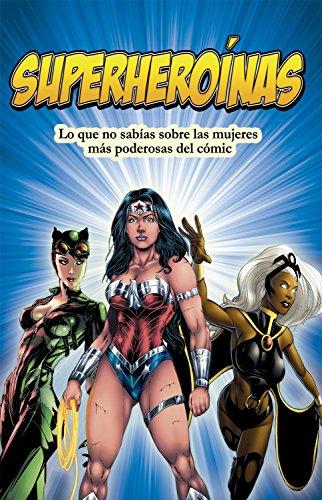 Superheroínas: Lo que no sabías sobre las mujeres más poderosas del cómic
