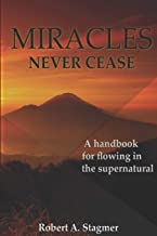 Miracles Never Cease: A Handbook for Flowing in the Supernatural
