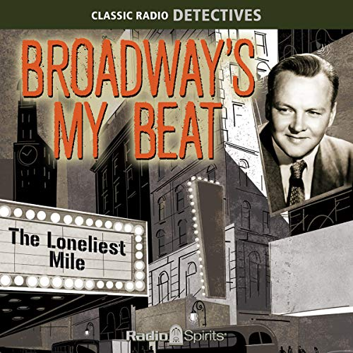 Broadway's My Beat: The Loneliest Mile                   De :                                                                                                                                 Original Radio Broadcast                               Lu par :                                                                                                                                 Larry Thor,                                                                                        Charles Calvert,                                                                                        Old Time Radio                      Durée : 7 h et 51 min     Pas de notations     Global 0,0