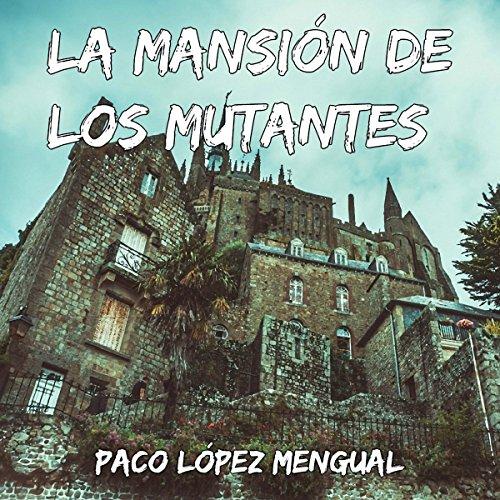 La mansión de los mutantes [The Mansion of the Mutants] audiobook cover art