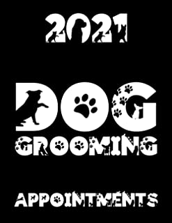 2021 Dog Grooming Appointments: Day To Day Hourly Planner Diary For Pet Barber / Groomer / 2021/2022 Calendar, Client Cont...
