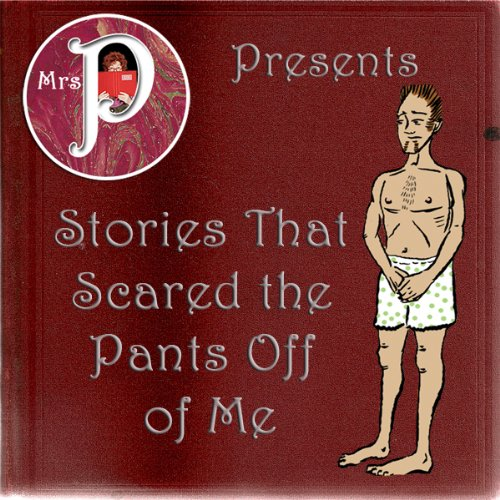 Mrs. P Presents Stories That Scared the Pants Off Me audiobook cover art