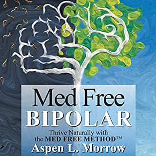 Med Free Bipolar     Thrive Naturally with the Med Free Method              By:                                                                                                                                 Aspen L Morrow                               Narrated by:                                                                                                                                 Aspen L Morrow                      Length: 7 hrs and 31 mins     25 ratings     Overall 4.6