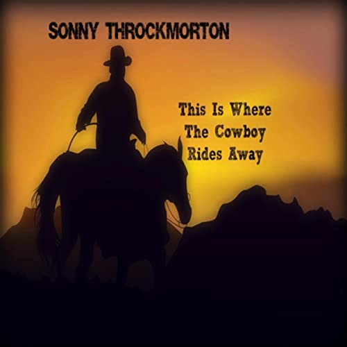 This Is Where The Cowboy Rides Away By Sonny Throckmorton On Amazon Music Amazon Com