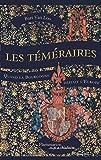 Les Téméraires - Quand la Bourgogne défiait l'Europe