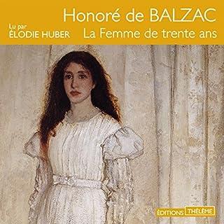 La femme de trente ans                   De :                                                                                                                                 Honoré de Balzac                               Lu par :                                                                                                                                 Élodie Huber                      Durée : 7 h et 17 min     9 notations     Global 4,2