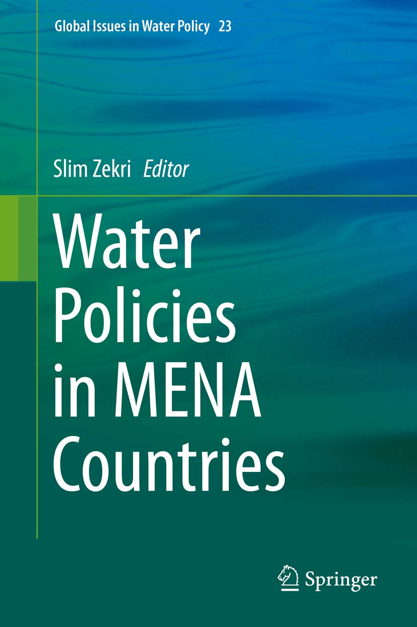 Water Policies in MENA Countries (Global Issues in Water Policy Book 23)