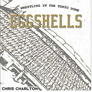 Eggshells: Pro Wrestling in the Tokyo Dome                   By:                                                                                                                                 Chris Charlton                               Narrated by:                                                                                                                                 Dan Lovranski                      Length: 13 hrs and 21 mins     2 ratings     Overall 5.0