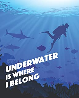 Underwater is Where I Belong: - Lined Notebook, Diary, Track, Log Book & Journal - Gift for Kids, Teens, Men, Women, Divers Who Love Ocean & Scuba Diving (8