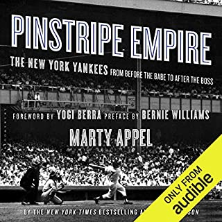 Pinstripe Empire     The New York Yankees from Before the Babe to After the Boss              By:                                                                                                                                 Marty Appel                               Narrated by:                                                                                                                                 Gregory Gorton                      Length: 24 hrs and 11 mins     82 ratings     Overall 4.4