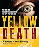 Secret of the Yellow Death: A True Story of Medical Sleuthing - Suzanne Jurmain
