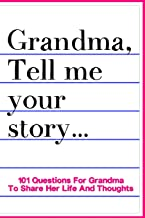 Grandma Tell Me Your Story 101 Questions For Grandma To Share Her Life And Thoughts: Guided Question Journal To Preserve Grandma's Memories