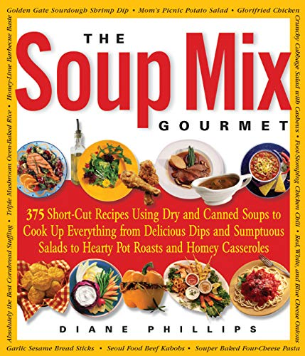 The Soup Mix Gourmet: 375 Short-Cut Recipes Using Dry and Canned Soups to Cook Up Everything from Delicious Dips and Sumptuous Salads to Hearty Pot Roasts and Homey Casseroles (Non) (English Edition)