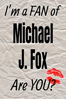 I'm a FAN of Michael J. Fox Are YOU? creative writing lined journal: Promoting fandom and creativity through journaling…one day at a time (Actors series)
