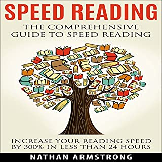 Speed Reading: The Comprehensive Guide to Speed Reading     Increase Your Reading Speed by 300% in Less Than 24 Hours              By:                                                                                                                                 Nathan Armstrong                               Narrated by:                                                                                                                                 Hugh Harper                      Length: 2 hrs and 13 mins     35 ratings     Overall 4.3
