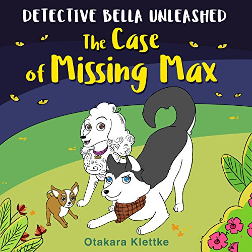 The Case of Missing Max: Detective Bella Unleashed, Book 1 audiobook cover art