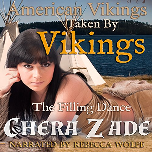 Taken by Vikings - The Filling Dance     American Vikings, Book 2              By:                                                                                                                                 Chera Zade                               Narrated by:                                                                                                                                 Rebecca Wolfe                      Length: 51 mins     Not rated yet     Overall 0.0