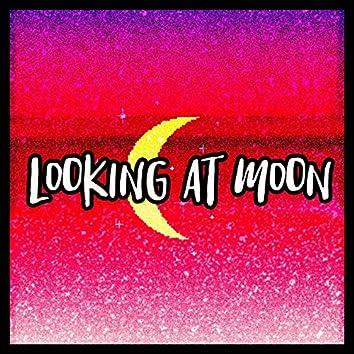 Looking at Moon